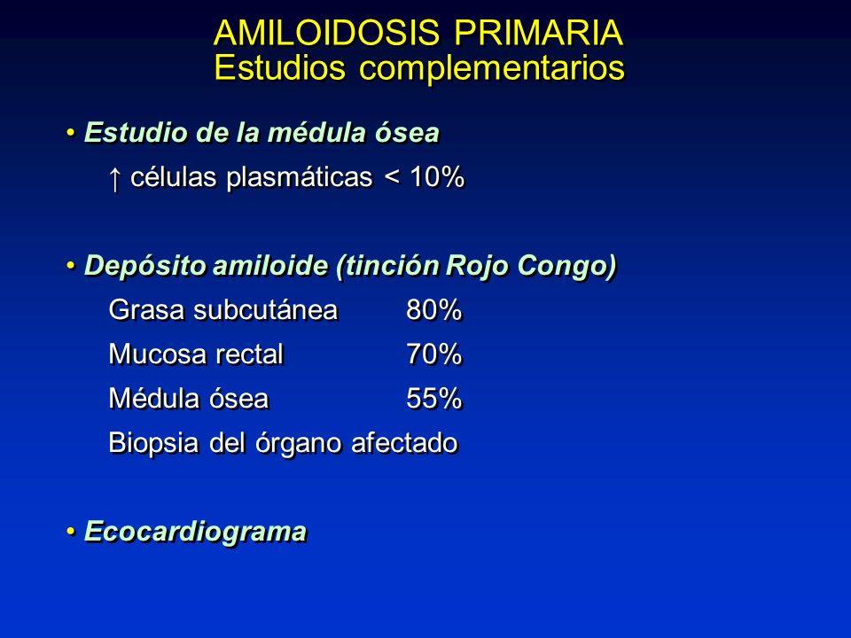 AMILOIDOSIS PRIMARIA Estudios complementarios AMILOIDOSIS PRIMARIA Estudios complementarios Estudio de la médula ósea células plasmáticas < 10% Depósi