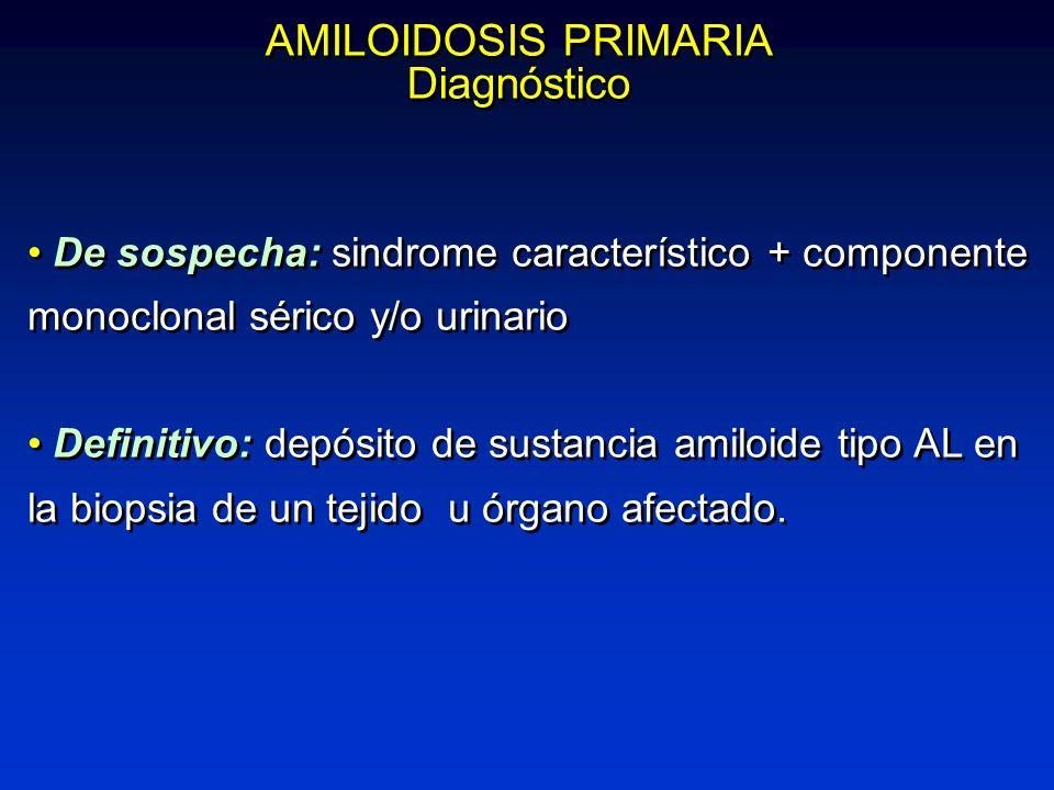 AMILOIDOSIS PRIMARIA Diagnóstico AMILOIDOSIS PRIMARIA Diagnóstico De sospecha: sindrome característico + componente monoclonal sérico y/o urinario Def
