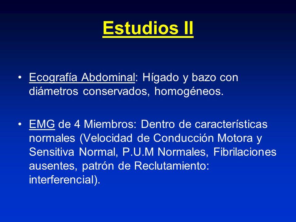 Estudios II Ecografía Abdominal: Hígado y bazo con diámetros conservados, homogéneos. EMG de 4 Miembros: Dentro de características normales (Velocidad