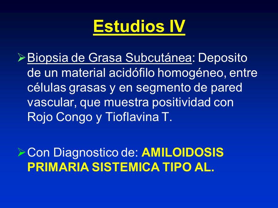 Estudios IV Biopsia de Grasa Subcutánea: Deposito de un material acidófilo homogéneo, entre células grasas y en segmento de pared vascular, que muestr