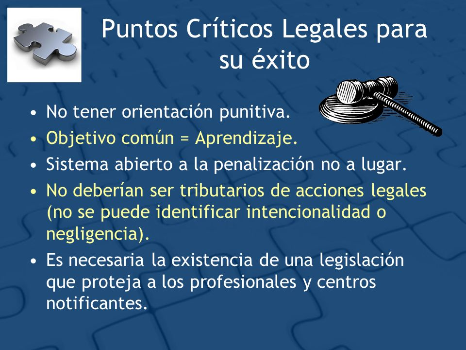 Puntos Críticos Legales para su éxito No tener orientación punitiva. Objetivo común = Aprendizaje. Sistema abierto a la penalización no a lugar. No de