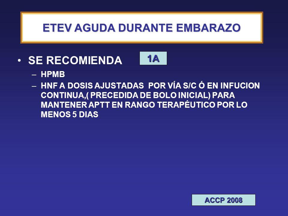 ETEV SE RECOMIENDA –HPMB –HNF A DOSIS AJUSTADAS POR VÍA S/C Ó EN INFUCION CONTINUA,( PRECEDIDA DE BOLO INICIAL) PARA MANTENER APTT EN RANGO TERAPÉUTIC
