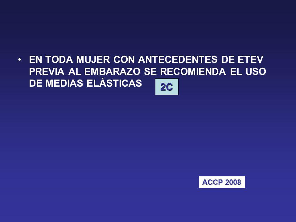 EN TODA MUJER CON ANTECEDENTES DE ETEV PREVIA AL EMBARAZO SE RECOMIENDA EL USO DE MEDIAS ELÁSTICAS 2C ACCP 2008