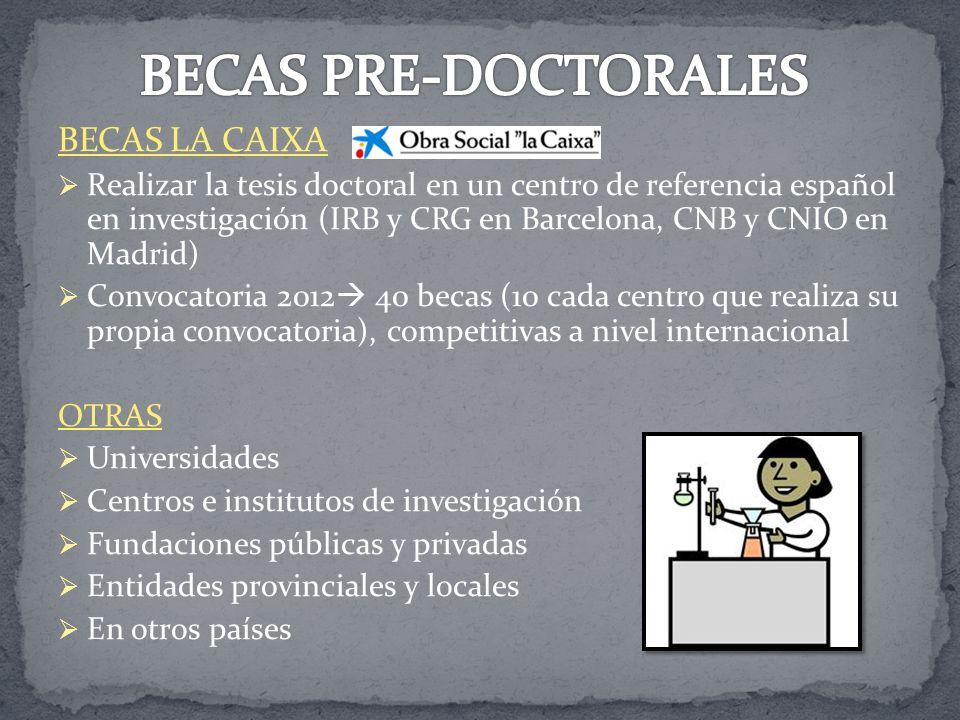 BECAS LA CAIXA Realizar la tesis doctoral en un centro de referencia español en investigación (IRB y CRG en Barcelona, CNB y CNIO en Madrid) Convocato