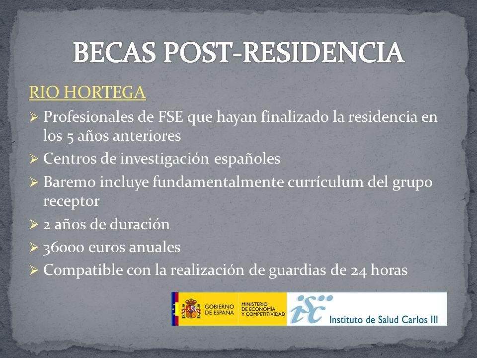 RIO HORTEGA Profesionales de FSE que hayan finalizado la residencia en los 5 años anteriores Centros de investigación españoles Baremo incluye fundame