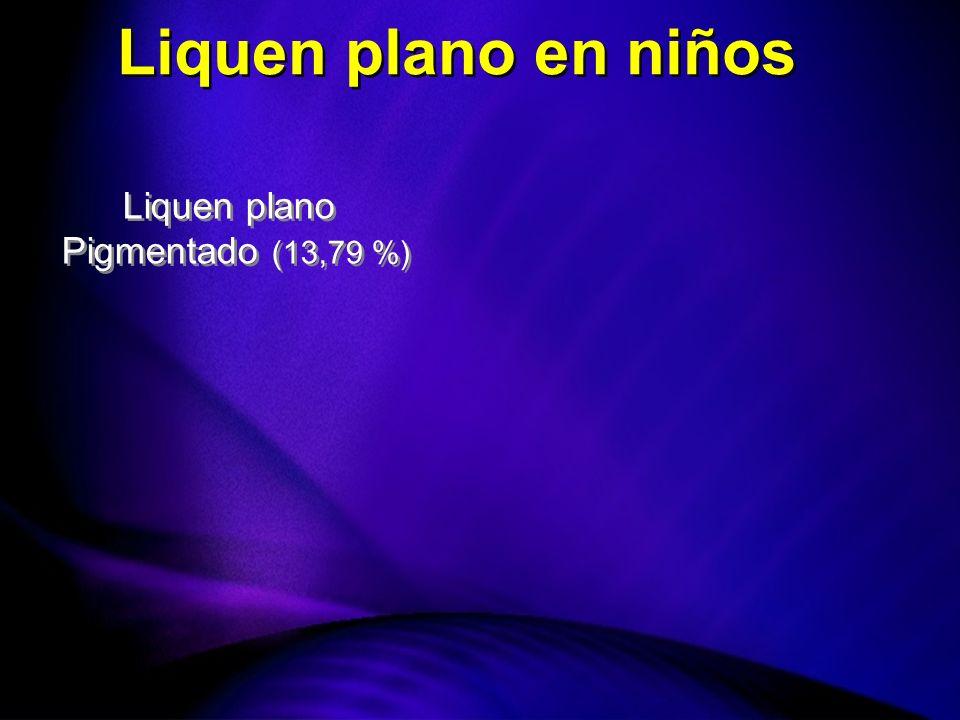Liquen plano Pigmentado (13,79 %) Liquen plano Pigmentado (13,79 %) Liquen plano en niños