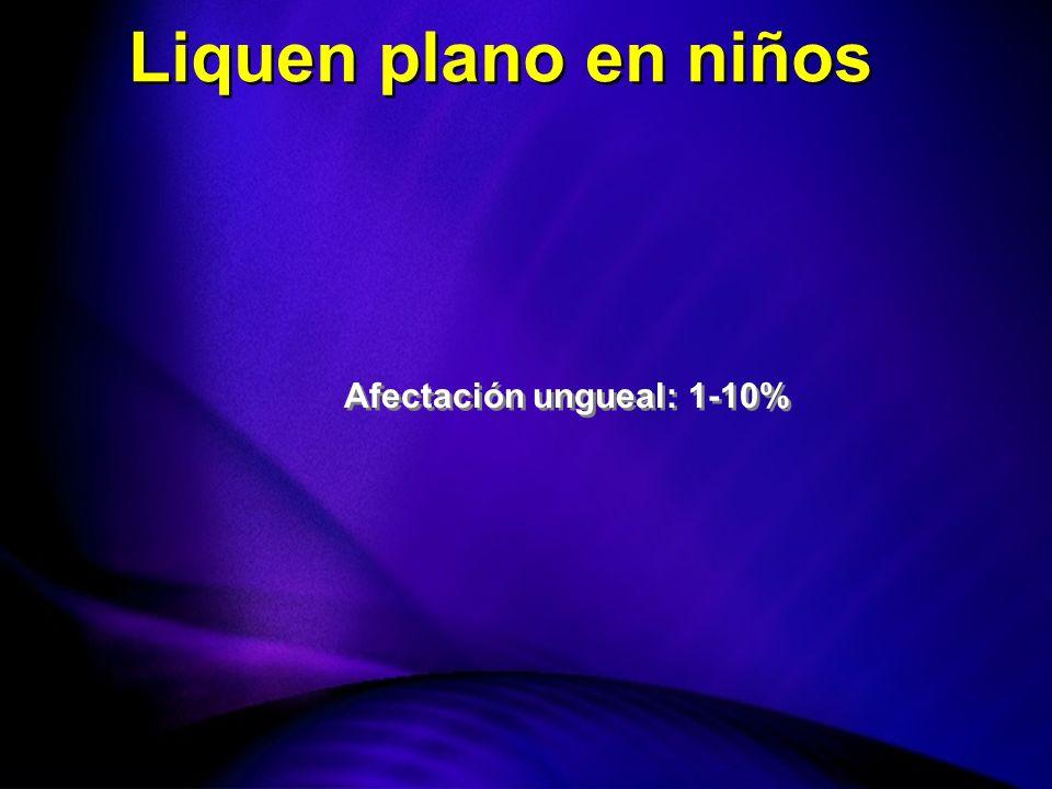 Afectación ungueal: 1-10% Liquen plano en niños
