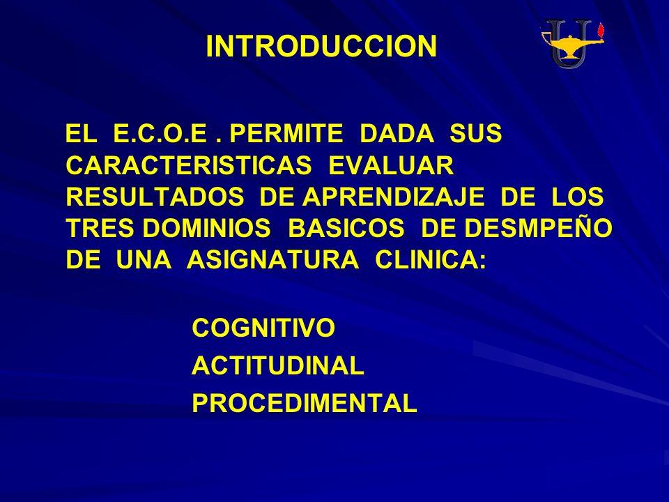 INTRODUCCION EL E.C.O.E. PERMITE DADA SUS CARACTERISTICAS EVALUAR RESULTADOS DE APRENDIZAJE DE LOS TRES DOMINIOS BASICOS DE DESMPEÑO DE UNA ASIGNATURA