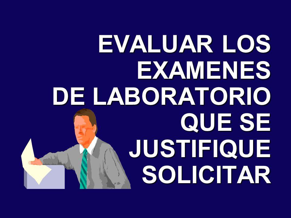 EVALUAR LOS EXAMENES DE LABORATORIO QUE SE JUSTIFIQUE SOLICITAR