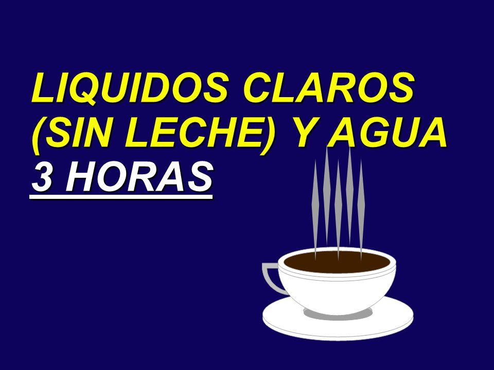 LIQUIDOS CLAROS (SIN LECHE) Y AGUA 3 HORAS