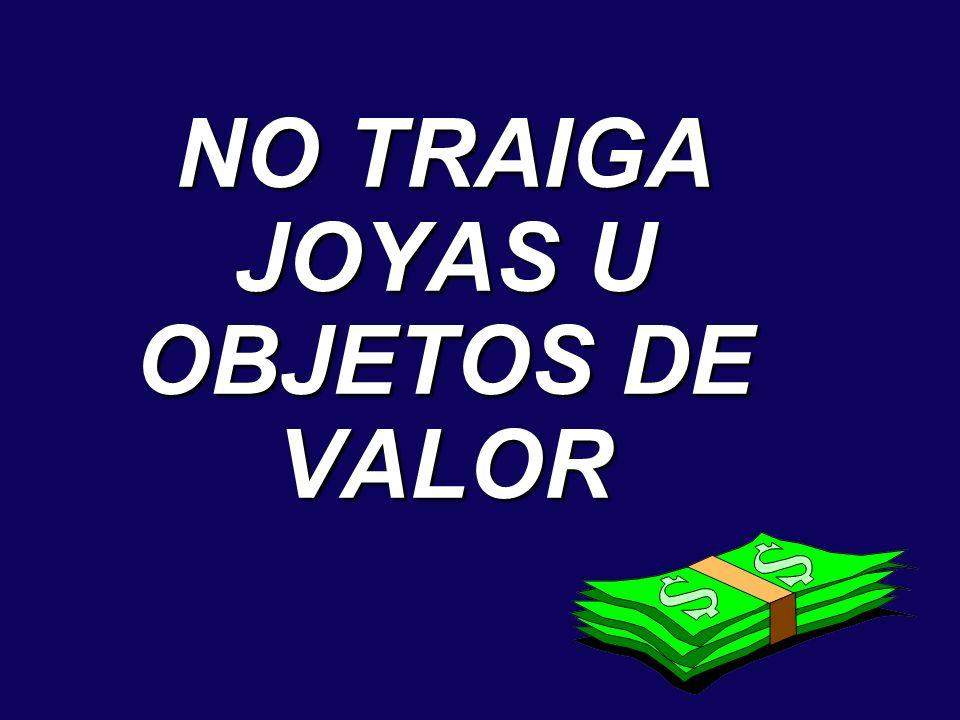 NO TRAIGA JOYAS U OBJETOS DE VALOR