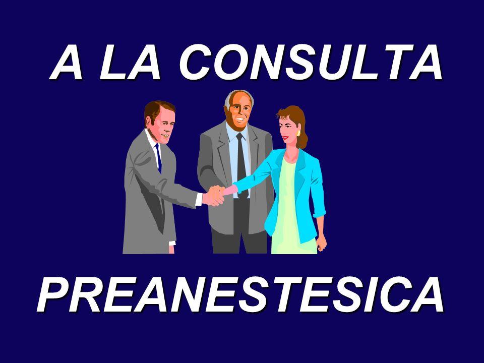 A LA CONSULTA PREANESTESICA A LA CONSULTA PREANESTESICA