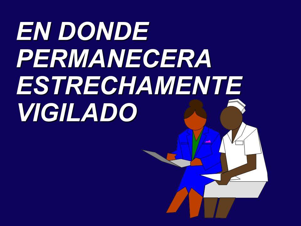 EN DONDE PERMANECERA ESTRECHAMENTE VIGILADO