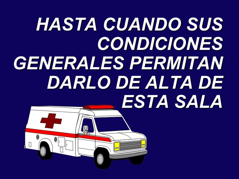 HASTA CUANDO SUS CONDICIONES GENERALES PERMITAN DARLO DE ALTA DE ESTA SALA