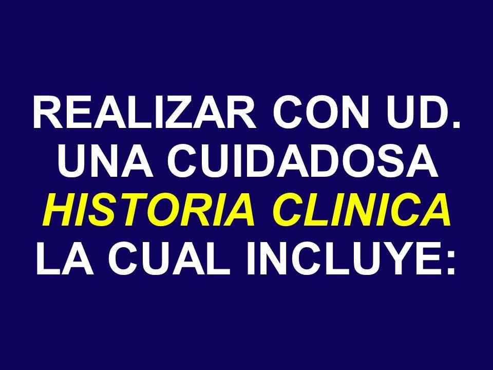 REALIZAR CON UD. UNA CUIDADOSA HISTORIA CLINICA LA CUAL INCLUYE: