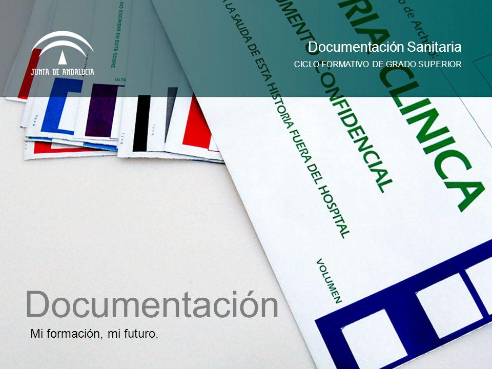 Mi formación, mi futuro. CICLO FORMATIVO DE GRADO SUPERIOR Documentación Sanitaria Documentación