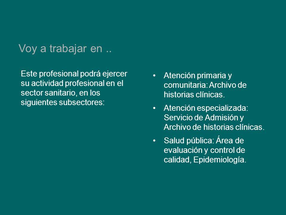 Este profesional podrá ejercer su actividad profesional en el sector sanitario, en los siguientes subsectores: Voy a trabajar en..