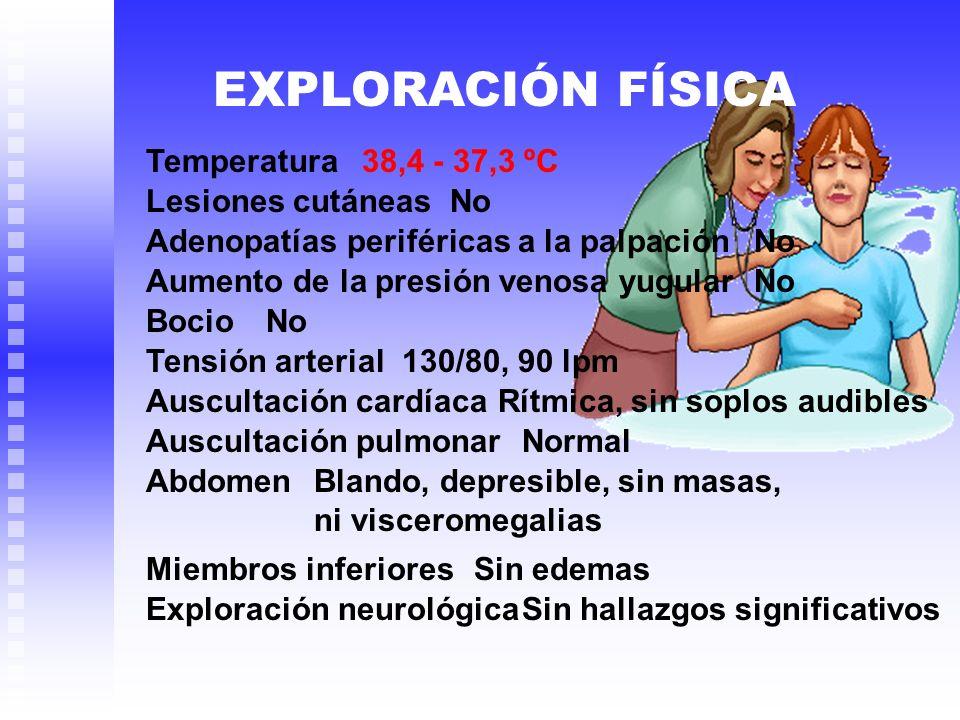 EXPLORACIÓN FÍSICA 38,4 - 37,3 ºC No Temperatura Lesiones cutáneas Adenopatías periféricas a la palpación Aumento de la presión venosa yugular Bocio T