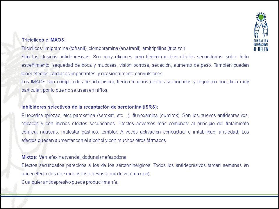 Tricíclicos e IMAOS: Tricíclicos: Imipramina (tofranil), clomopramina (anafranil), amitriptilina (triptizol). Son los clásicos antidepresivos. Son muy