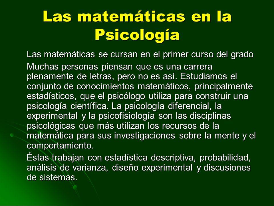 Las matemáticas en la Psicología Las matemáticas se cursan en el primer curso del grado Muchas personas piensan que es una carrera plenamente de letra