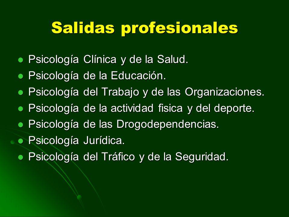 Salidas profesionales Psicología Clínica y de la Salud. Psicología de la Educación. Psicología del Trabajo y de las Organizaciones. Psicología de la a