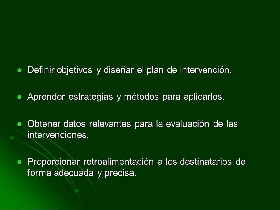 Definir objetivos y diseñar el plan de intervención. Definir objetivos y diseñar el plan de intervención. Aprender estrategias y métodos para aplicarl