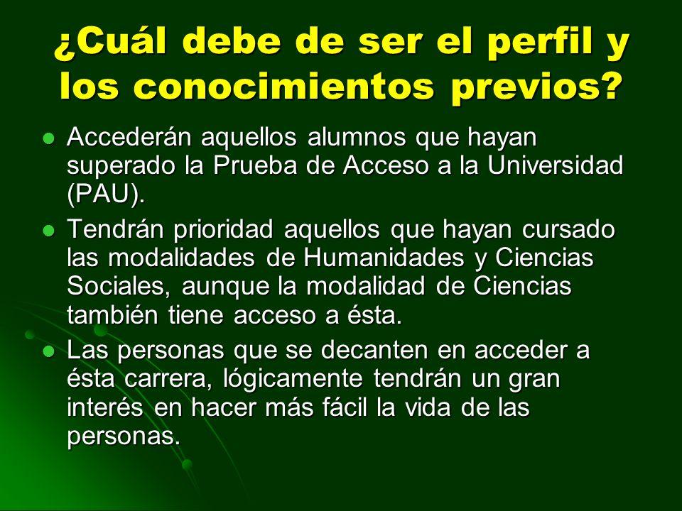 ¿Cuál debe de ser el perfil y los conocimientos previos? Accederán aquellos alumnos que hayan superado la Prueba de Acceso a la Universidad (PAU). Acc