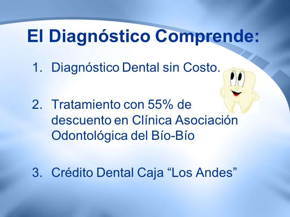 El Diagnóstico Comprende: 1.Diagnóstico Dental sin Costo.
