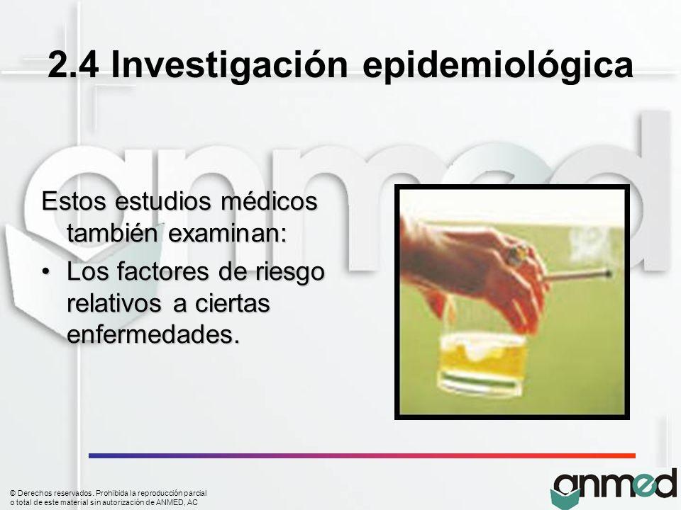 © Derechos reservados. Prohibida la reproducción parcial o total de este material sin autorización de ANMED, AC 2.4 Investigación epidemiológica Estos