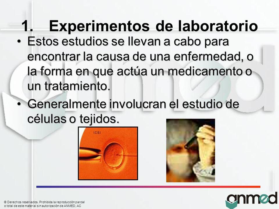 © Derechos reservados. Prohibida la reproducción parcial o total de este material sin autorización de ANMED, AC 1.Experimentos de laboratorio Estos es