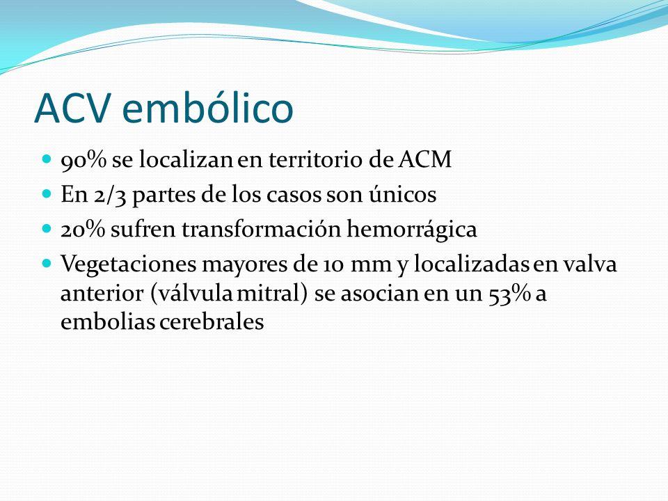 ACV embólico 90% se localizan en territorio de ACM En 2/3 partes de los casos son únicos 20% sufren transformación hemorrágica Vegetaciones mayores de