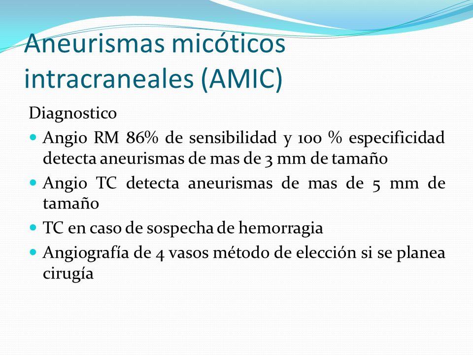 Aneurismas micóticos intracraneales (AMIC) Diagnostico Angio RM 86% de sensibilidad y 100 % especificidad detecta aneurismas de mas de 3 mm de tamaño