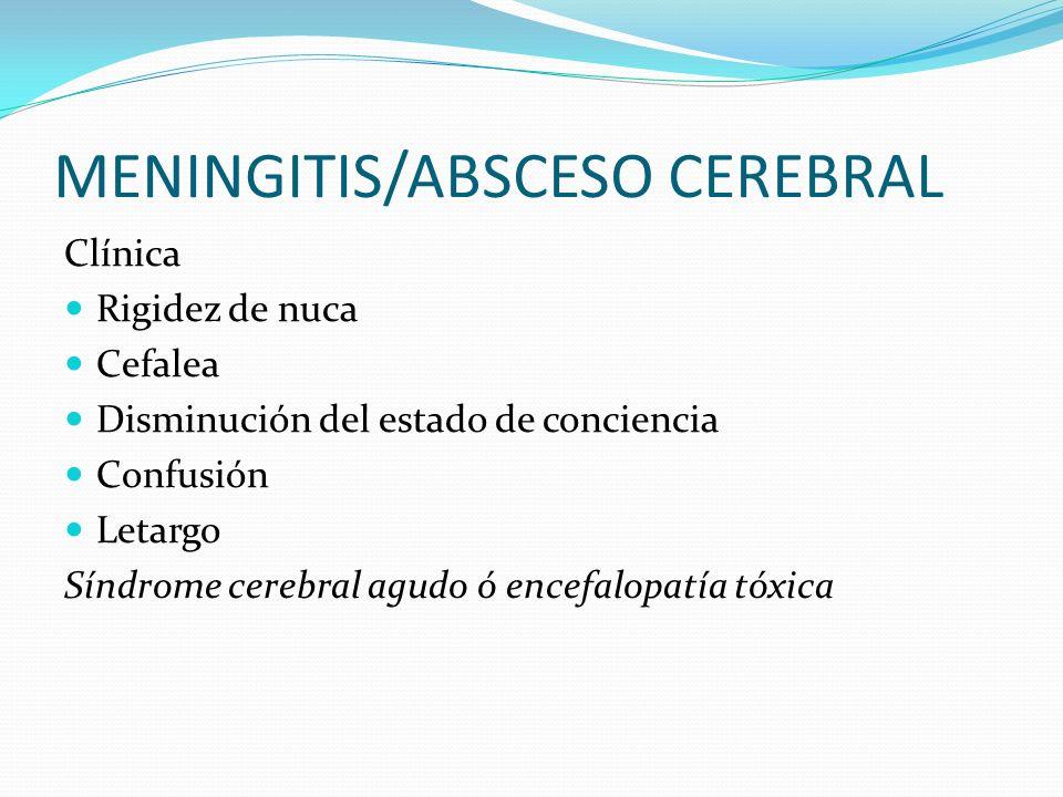 MENINGITIS/ABSCESO CEREBRAL Clínica Rigidez de nuca Cefalea Disminución del estado de conciencia Confusión Letargo Síndrome cerebral agudo ó encefalop