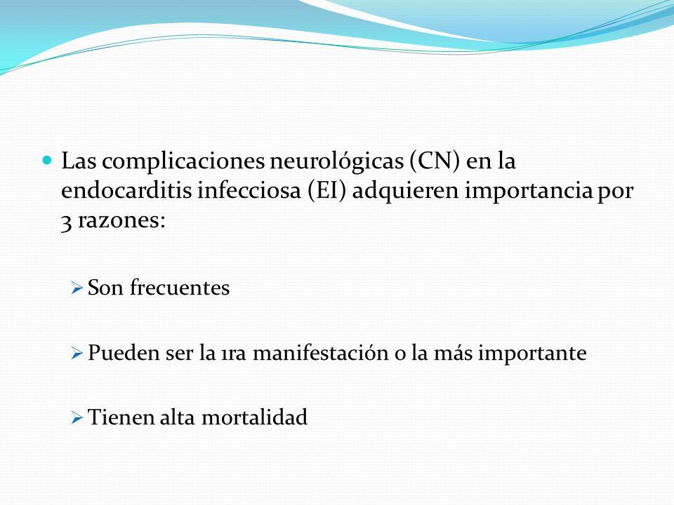 Las complicaciones neurológicas (CN) en la endocarditis infecciosa (EI) adquieren importancia por 3 razones: Son frecuentes Pueden ser la 1ra manifest