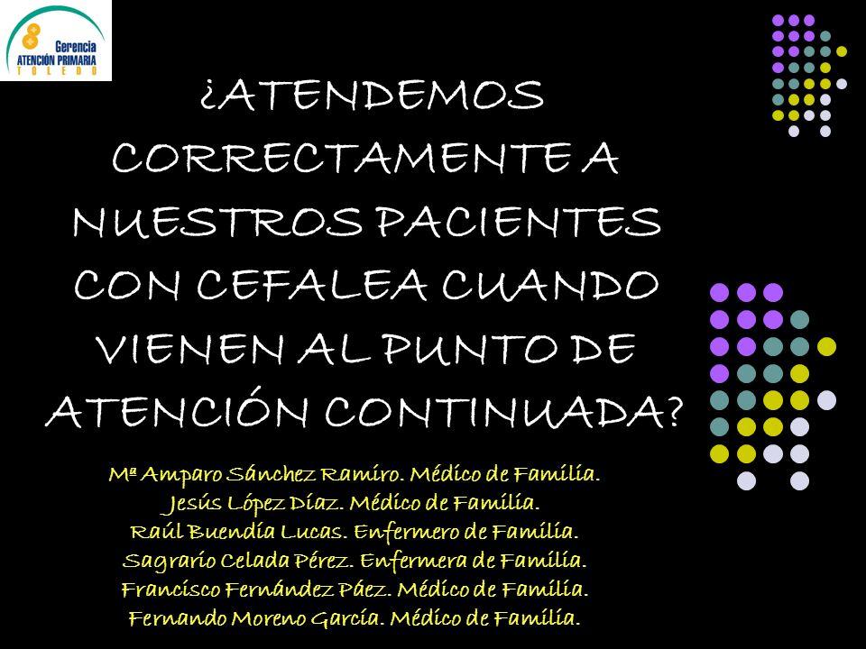 ¿ATENDEMOS CORRECTAMENTE A NUESTROS PACIENTES CON CEFALEA CUANDO VIENEN AL PUNTO DE ATENCIÓN CONTINUADA? Mª Amparo Sánchez Ramiro. Médico de Familia.