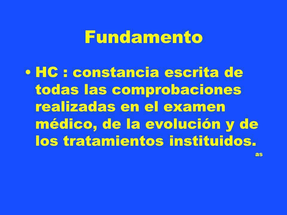 Fundamento HC : constancia escrita de todas las comprobaciones realizadas en el examen médico, de la evolución y de los tratamientos instituidos.