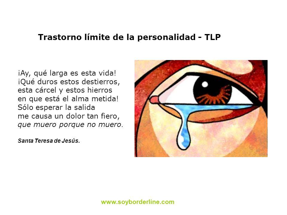 Trastorno límite de la personalidad - TLP ¡Ay, qué larga es esta vida! ¡Qué duros estos destierros, esta cárcel y estos hierros en que está el alma me