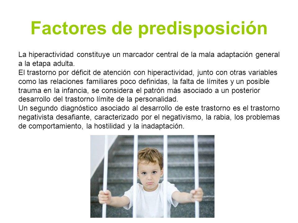 Factores de predisposición La hiperactividad constituye un marcador central de la mala adaptación general a la etapa adulta. El trastorno por déficit