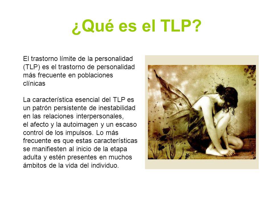 ¿Qué es el TLP? El trastorno límite de la personalidad (TLP) es el trastorno de personalidad más frecuente en poblaciones clínicas La característica e