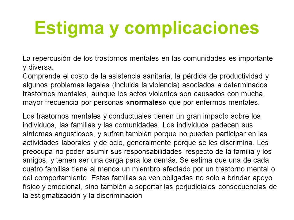 Estigma y complicaciones La repercusión de los trastornos mentales en las comunidades es importante y diversa. Comprende el costo de la asistencia san