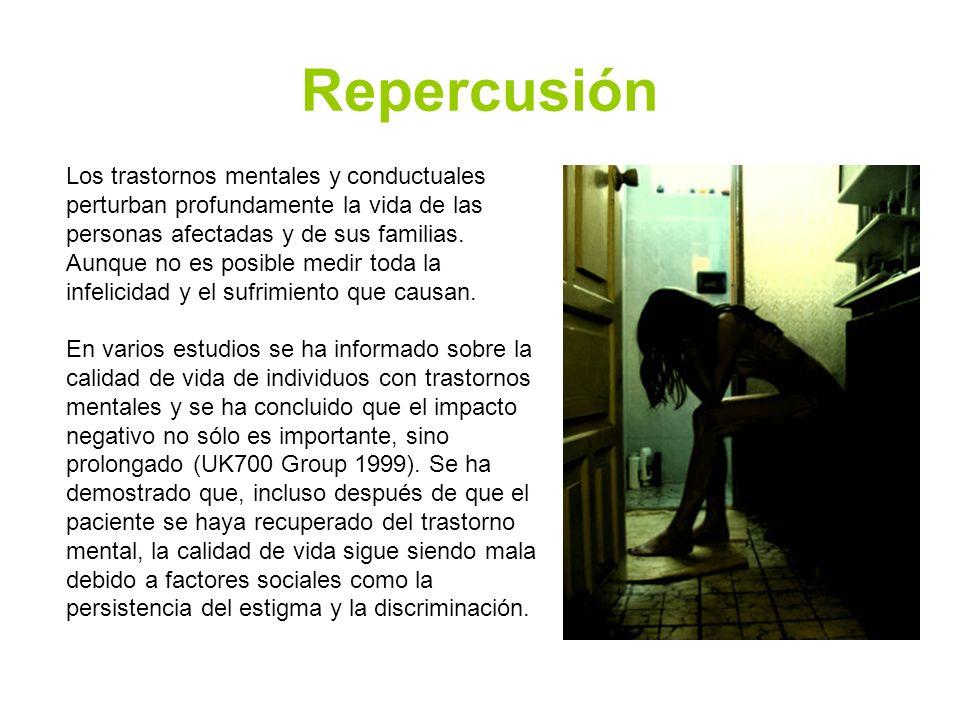 Repercusión Los trastornos mentales y conductuales perturban profundamente la vida de las personas afectadas y de sus familias. Aunque no es posible m