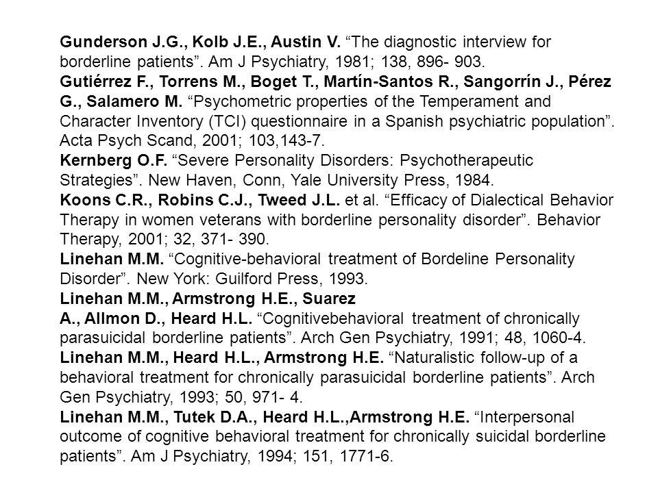 Gunderson J.G., Kolb J.E., Austin V. The diagnostic interview for borderline patients. Am J Psychiatry, 1981; 138, 896- 903. Gutiérrez F., Torrens M.,