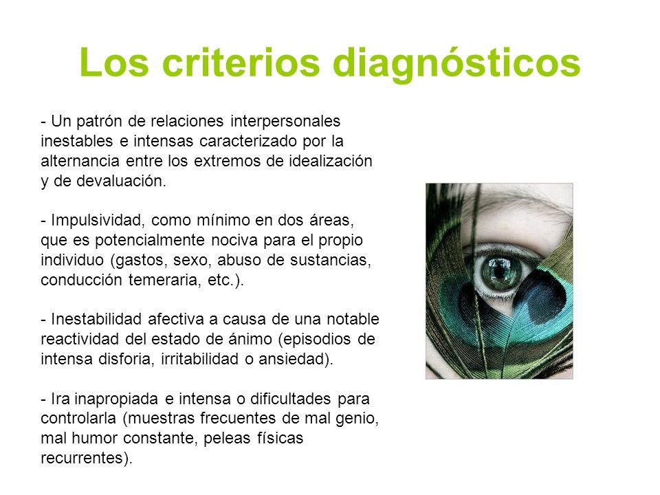 Los criterios diagnósticos - Un patrón de relaciones interpersonales inestables e intensas caracterizado por la alternancia entre los extremos de idea