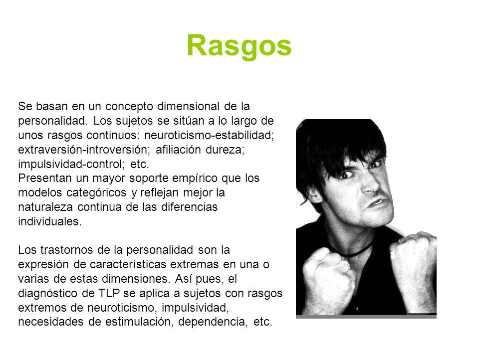 Rasgos Se basan en un concepto dimensional de la personalidad.