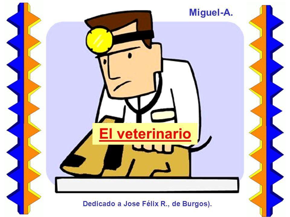 El veterinario Miguel-A. Dedicado a Jose Félix R., de Burgos).