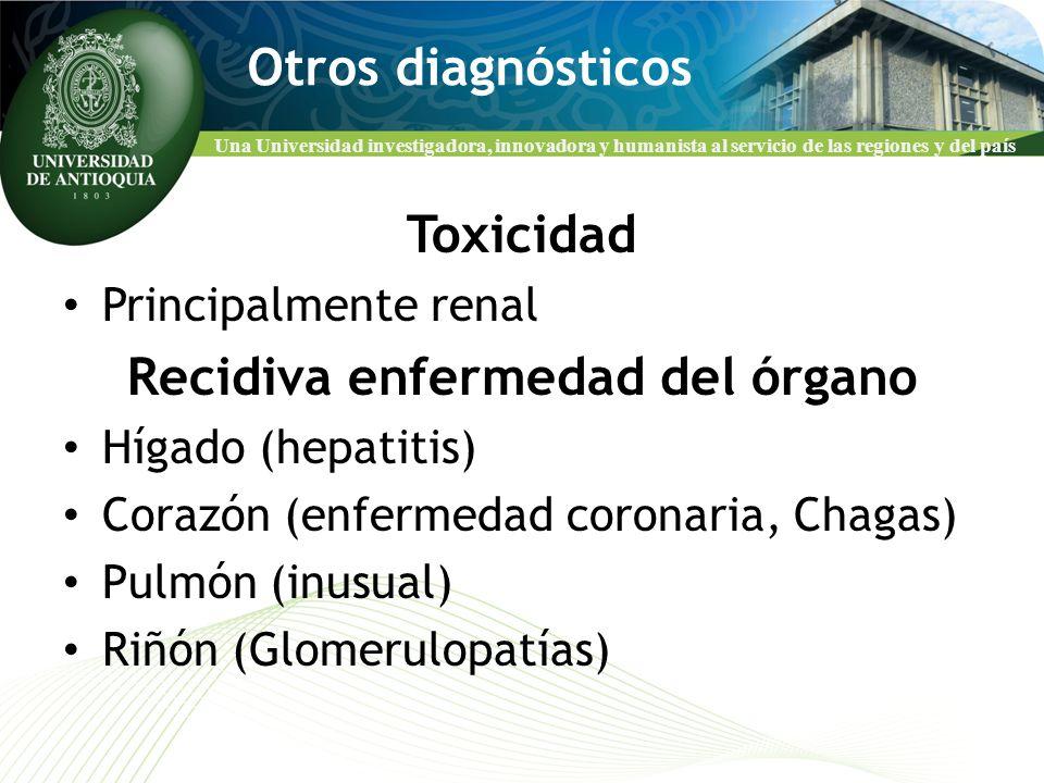 Una Universidad investigadora, innovadora y humanista al servicio de las regiones y del país Otros diagnósticos Toxicidad Principalmente renal Recidiv
