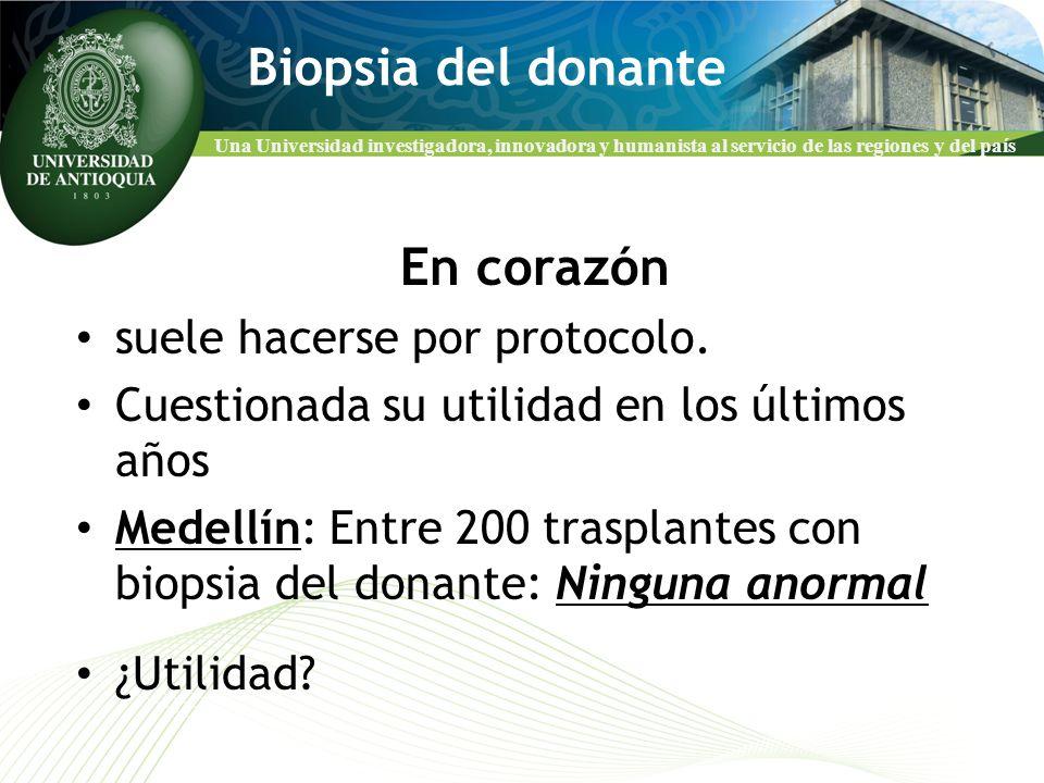 Una Universidad investigadora, innovadora y humanista al servicio de las regiones y del país Biopsia del donante En corazón suele hacerse por protocol