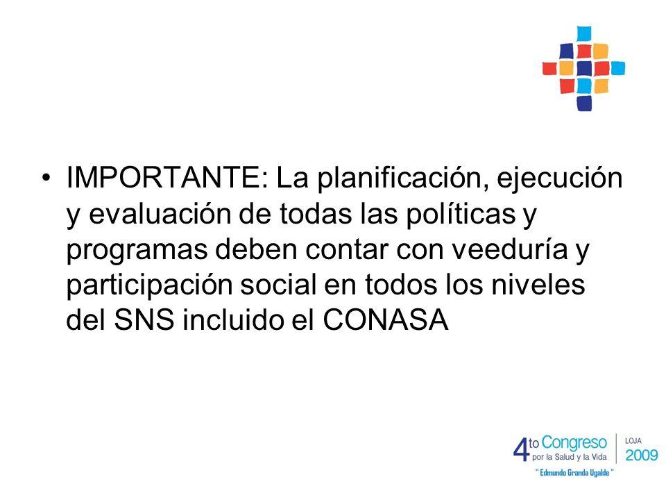 IMPORTANTE: La planificación, ejecución y evaluación de todas las políticas y programas deben contar con veeduría y participación social en todos los niveles del SNS incluido el CONASA