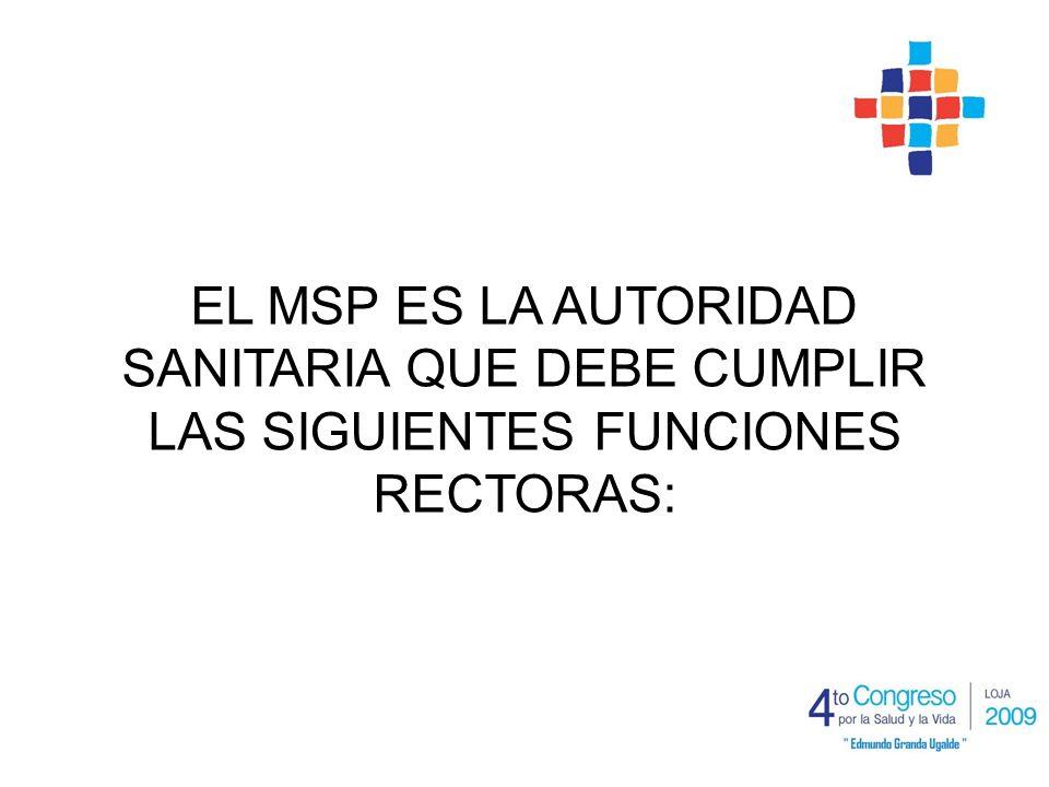 EL MSP ES LA AUTORIDAD SANITARIA QUE DEBE CUMPLIR LAS SIGUIENTES FUNCIONES RECTORAS: