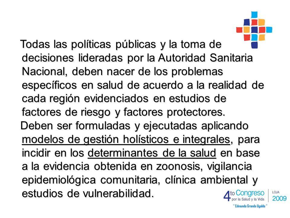 Todas las políticas públicas y la toma de decisiones lideradas por la Autoridad Sanitaria Nacional, deben nacer de los problemas específicos en salud de acuerdo a la realidad de cada región evidenciados en estudios de factores de riesgo y factores protectores.